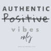 Authentic Vibes Only